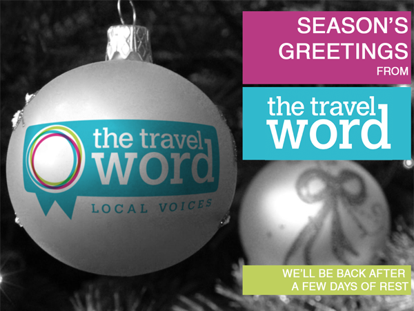 Season's Greetings from The Travel Word 2012. We'll be back after a few days.
